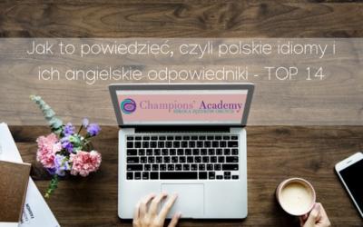 Jak to powiedzieć, czyli polskie idiomy i ich angielskie odpowiedniki – TOP 14