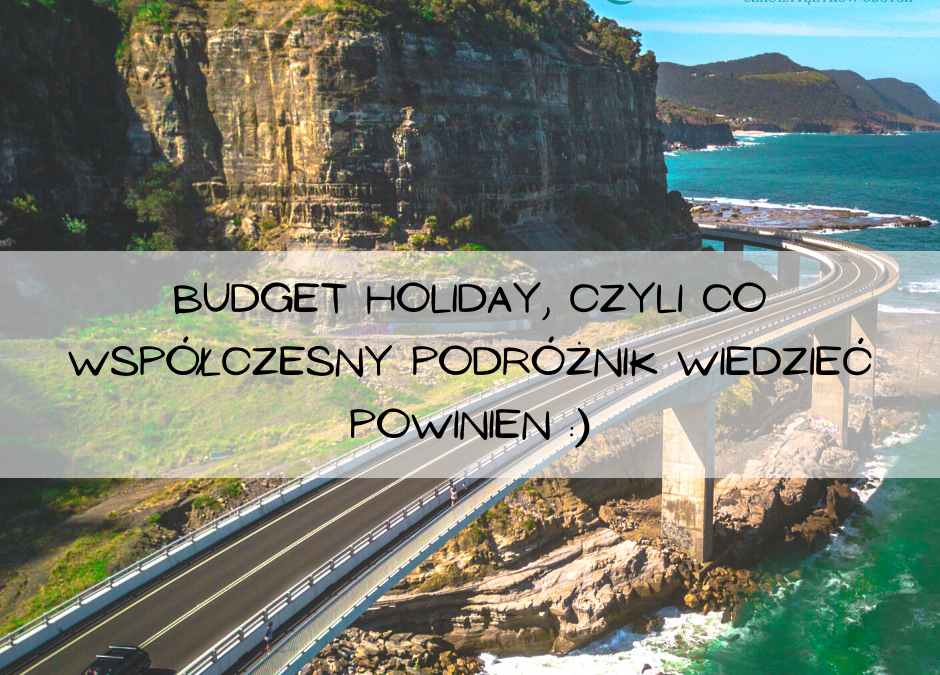 Budget holiday, czyli co współczesny podróżnik wiedzieć powinien :)